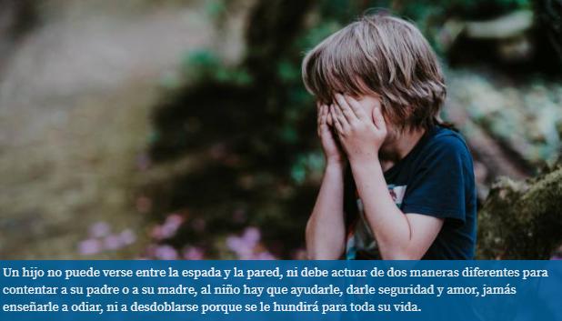 Un hijo no puede verse entre la espada y la pared, ni debe actuar de dos maneras diferentes para contentar a su padre o a su madre.